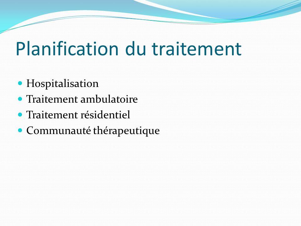 Planification du traitement Hospitalisation Traitement ambulatoire Traitement résidentiel Communauté thérapeutique