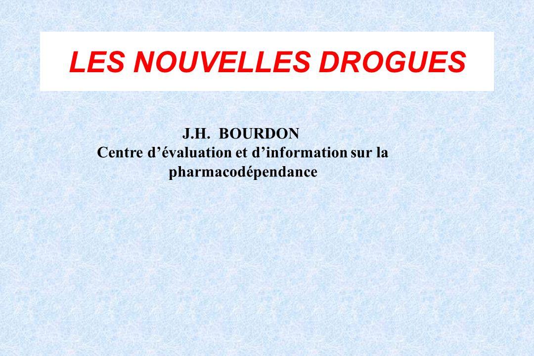 LES NOUVELLES DROGUES J.H. BOURDON Centre dévaluation et dinformation sur la pharmacodépendance