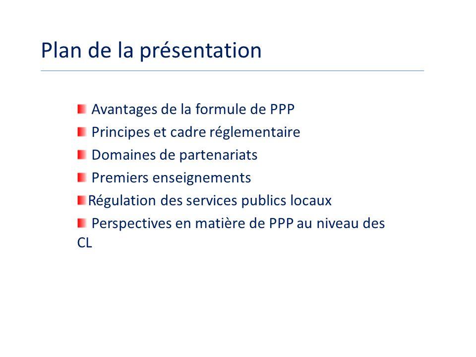 Plan de la présentation Avantages de la formule de PPP Principes et cadre réglementaire Domaines de partenariats Premiers enseignements Régulation des