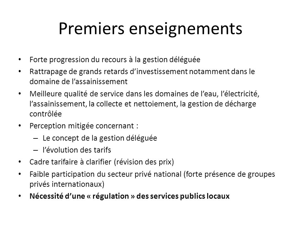 Premiers enseignements Forte progression du recours à la gestion déléguée Rattrapage de grands retards dinvestissement notamment dans le domaine de la