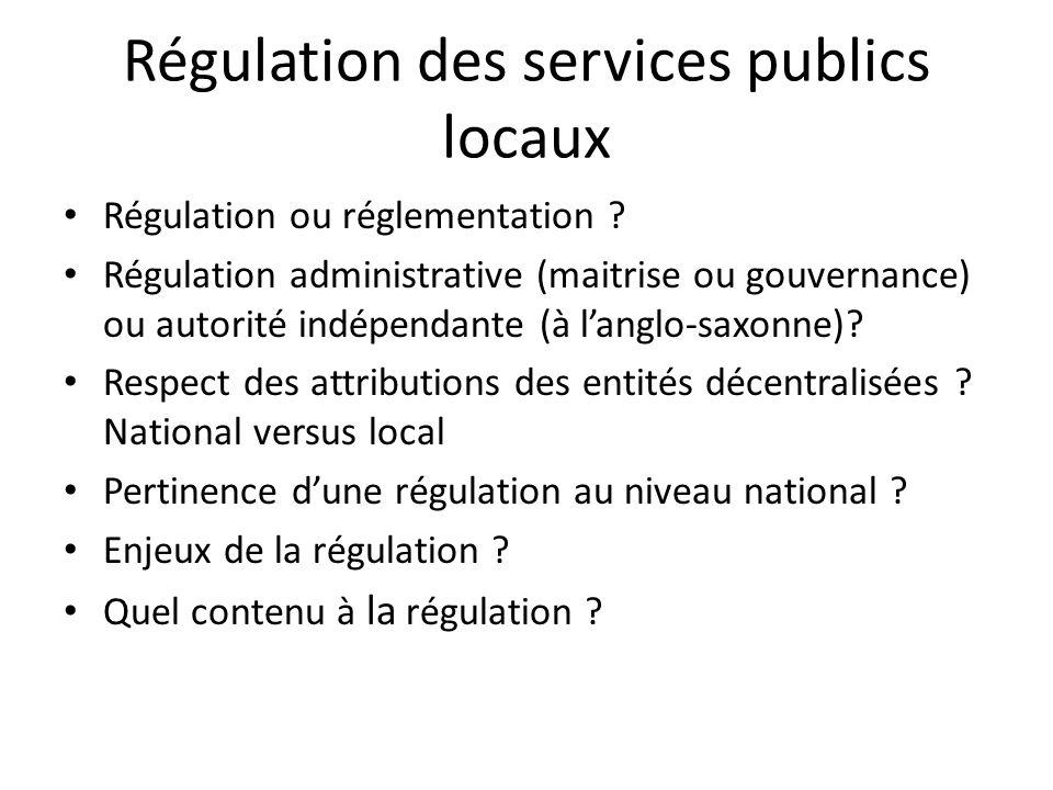 Régulation des services publics locaux Régulation ou réglementation ? Régulation administrative (maitrise ou gouvernance) ou autorité indépendante (à