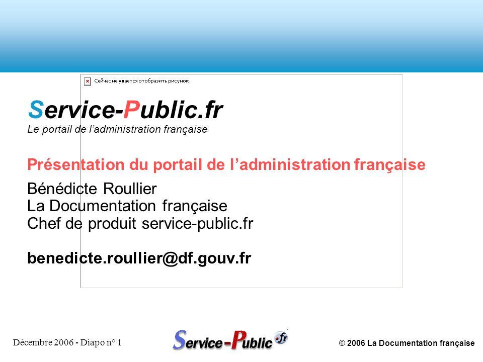 © 2006 La Documentation française Décembre 2006 - Diapo n° 1 Service-Public.fr Le portail de ladministration française Présentation du portail de ladm