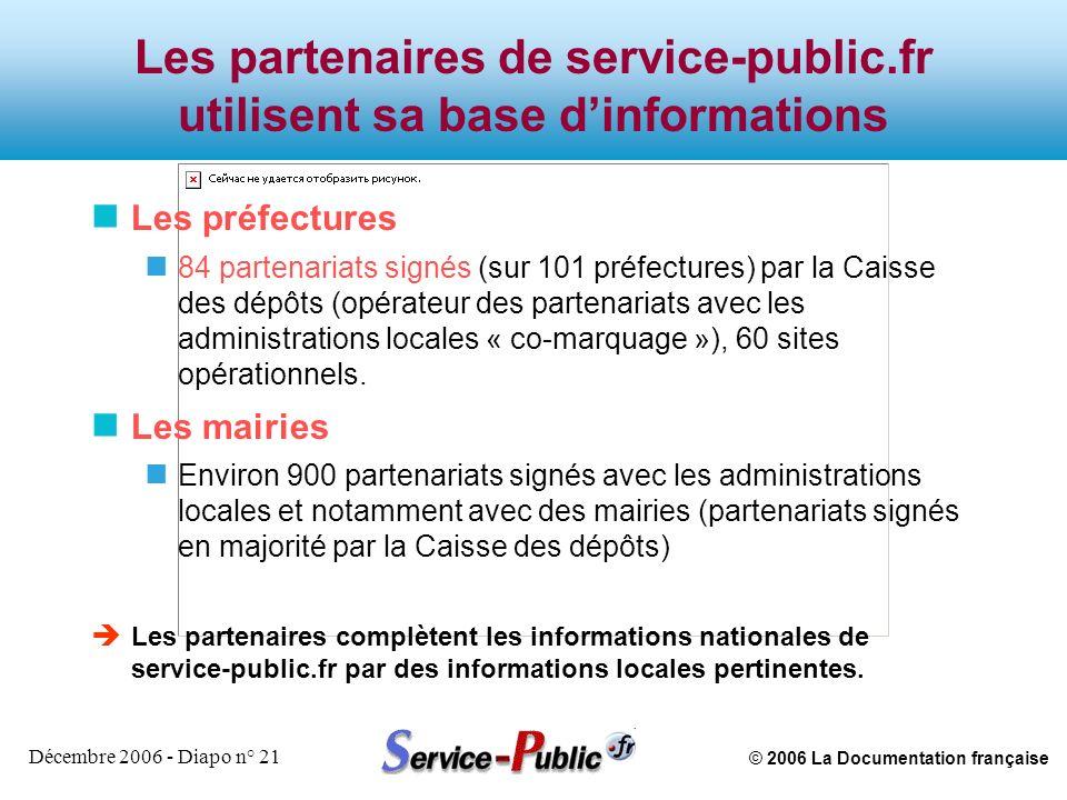 © 2006 La Documentation française Décembre 2006 - Diapo n° 21 Les partenaires de service-public.fr utilisent sa base dinformations n Les préfectures n