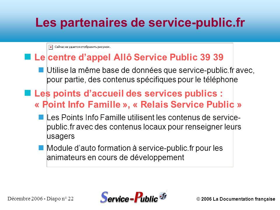 © 2006 La Documentation française Décembre 2006 - Diapo n° 22 Les partenaires de service-public.fr n Le centre dappel Allô Service Public 39 39 n Util