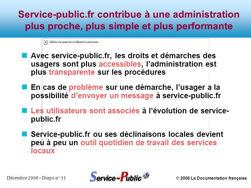 © 2006 La Documentation française Décembre 2006 - Diapo n° 31 Service-public.fr contribue à une administration plus proche, plus simple et plus perfor