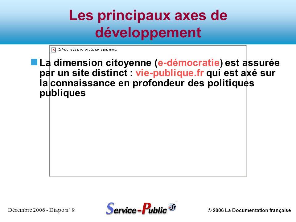 © 2006 La Documentation française Décembre 2006 - Diapo n° 9 Les principaux axes de développement n La dimension citoyenne (e-démocratie) est assurée