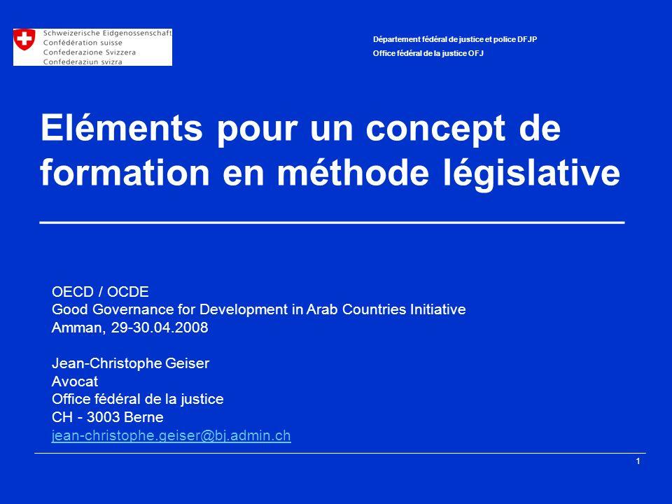 1 Département fédéral de justice et police DFJP Office fédéral de la justice OFJ Eléments pour un concept de formation en méthode législative ________