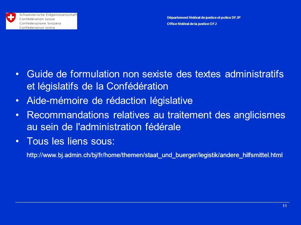 11 Département fédéral de justice et police DFJP Office fédéral de la justice OFJ Guide de formulation non sexiste des textes administratifs et législ