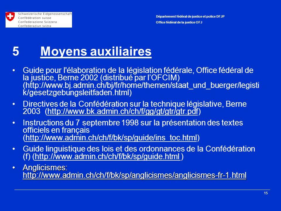 15 Département fédéral de justice et police DFJP Office fédéral de la justice OFJ 5Moyens auxiliaires Guide pour l'élaboration de la législation fédér