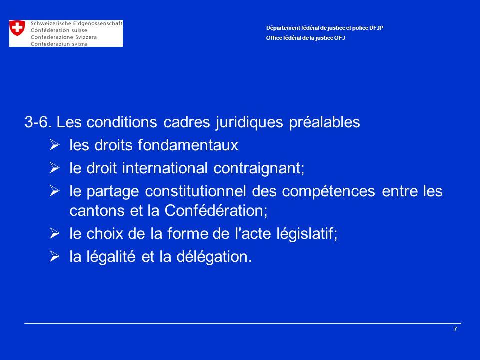 7 Département fédéral de justice et police DFJP Office fédéral de la justice OFJ 3-6. Les conditions cadres juridiques préalables les droits fondament