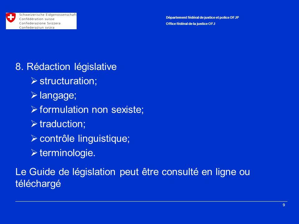 9 Département fédéral de justice et police DFJP Office fédéral de la justice OFJ 8. Rédaction législative structuration; langage; formulation non sexi