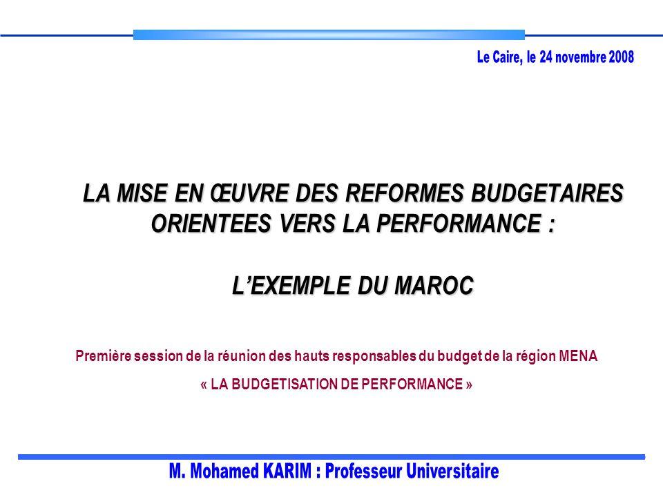 LA MISE EN ŒUVRE DES REFORMES BUDGETAIRES ORIENTEES VERS LA PERFORMANCE : LEXEMPLE DU MAROC Première session de la réunion des hauts responsables du budget de la région MENA « LA BUDGETISATION DE PERFORMANCE »