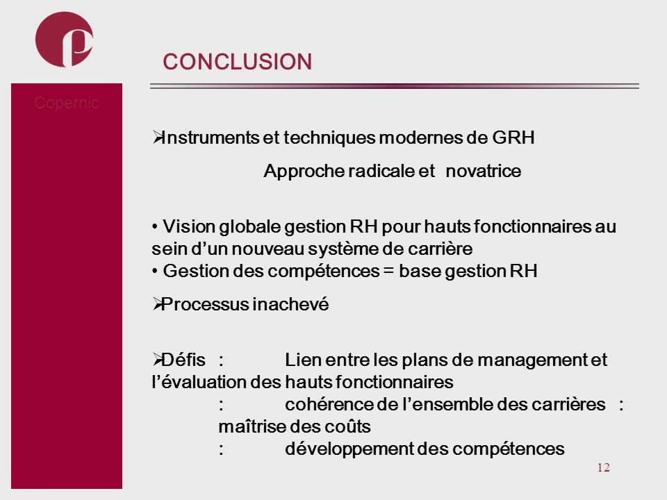 12 Subtitel CONCLUSION Instruments et techniques modernes de GRH Approche radicale et novatrice Vision globale gestion RH pour hauts fonctionnaires au