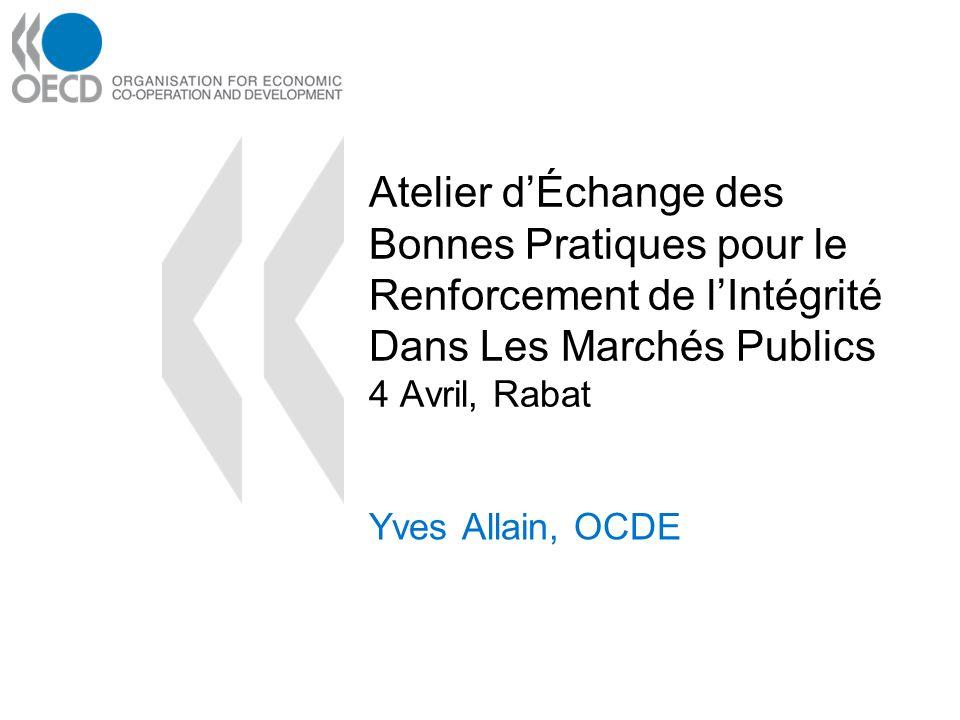Atelier dÉchange des Bonnes Pratiques pour le Renforcement de lIntégrité Dans Les Marchés Publics 4 Avril, Rabat Yves Allain, OCDE