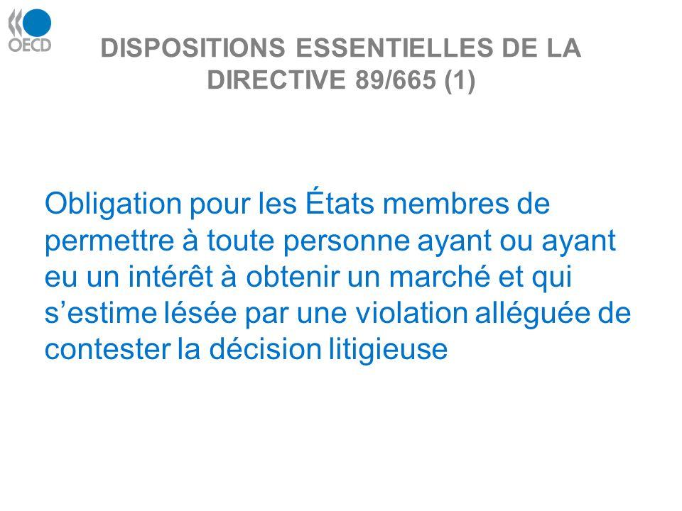 DISPOSITIONS ESSENTIELLES DE LA DIRECTIVE 89/665 (1) Obligation pour les États membres de permettre à toute personne ayant ou ayant eu un intérêt à obtenir un marché et qui sestime lésée par une violation alléguée de contester la décision litigieuse