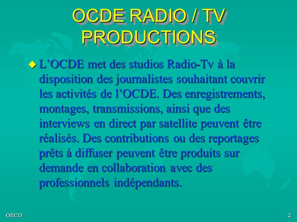 OECD3 PRODUCTIONS TELEVISION u Une liaison permanente par fibre optique est disponible pour réaliser des interviews en direct par satellite ou recevoir des contributions de lOCDE.