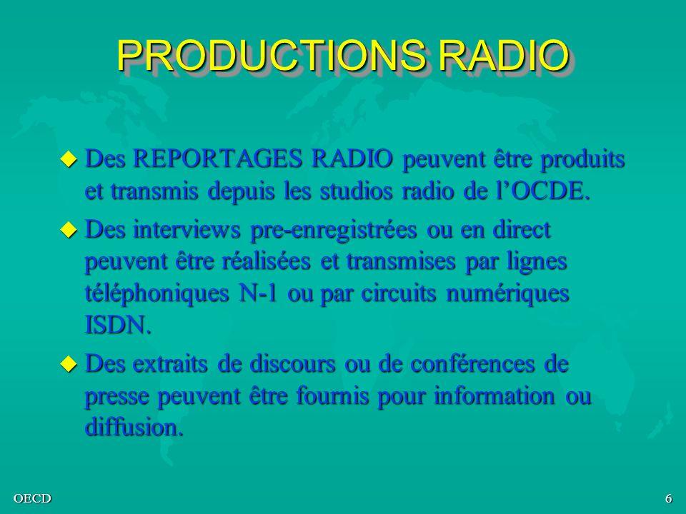 OECD6 PRODUCTIONS RADIO u Des REPORTAGES RADIO peuvent être produits et transmis depuis les studios radio de lOCDE. u Des interviews pre-enregistrées