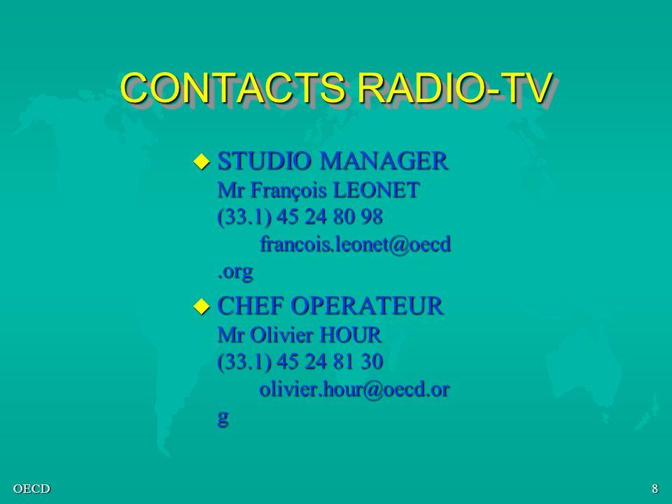 OECD8 CONTACTS RADIO-TV u STUDIO MANAGER Mr François LEONET (33.1) 45 24 80 98 francois.leonet@oecd.org u CHEF OPERATEUR Mr Olivier HOUR (33.1) 45 24