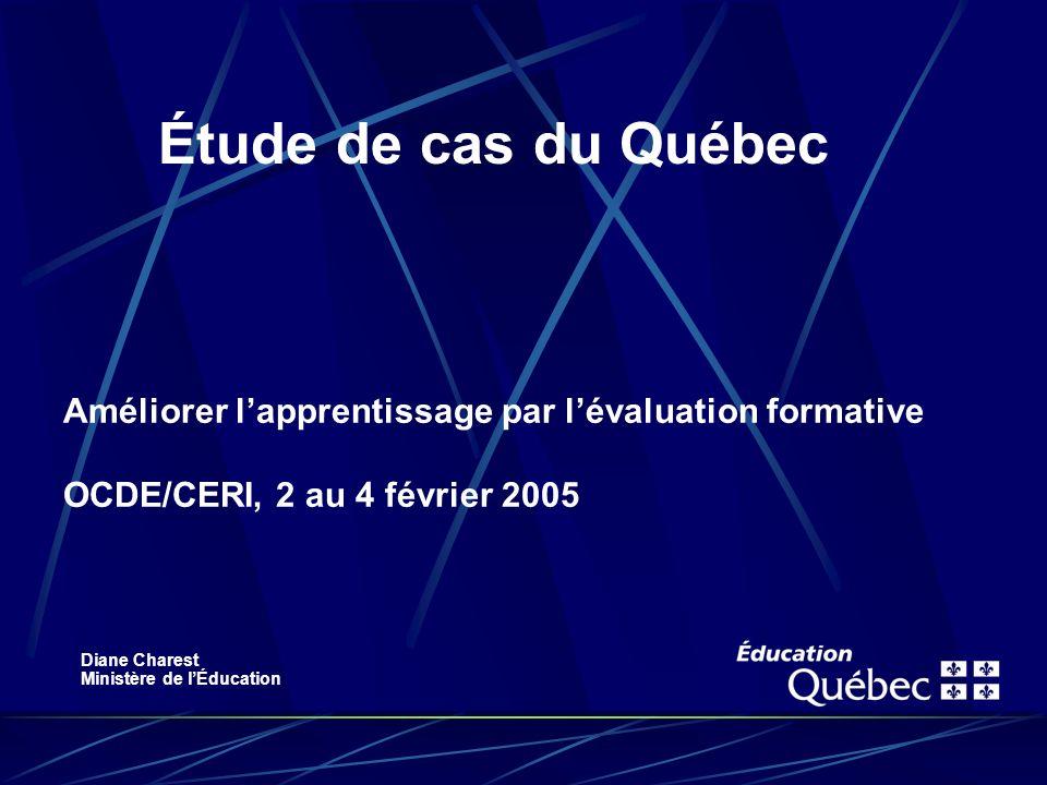 Améliorer lapprentissage par lévaluation formative OCDE/CERI, 2 au 4 février 2005 Étude de cas du Québec Diane Charest Ministère de lÉducation
