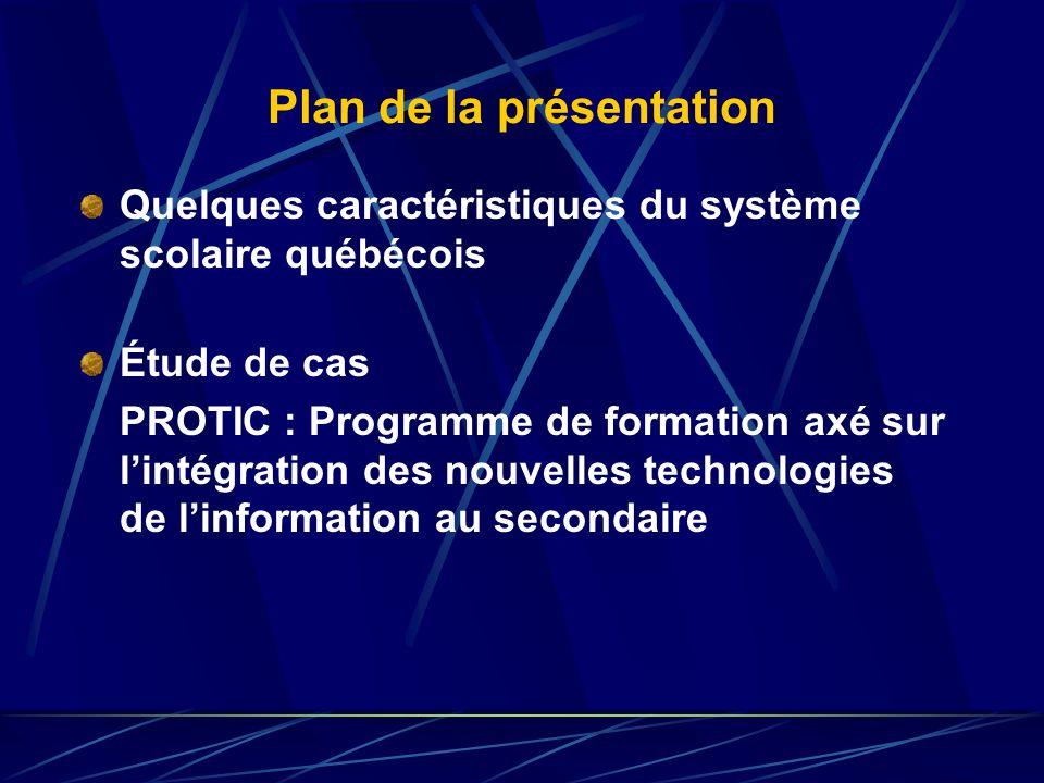 Plan de la présentation Quelques caractéristiques du système scolaire québécois Étude de cas PROTIC : Programme de formation axé sur lintégration des nouvelles technologies de linformation au secondaire