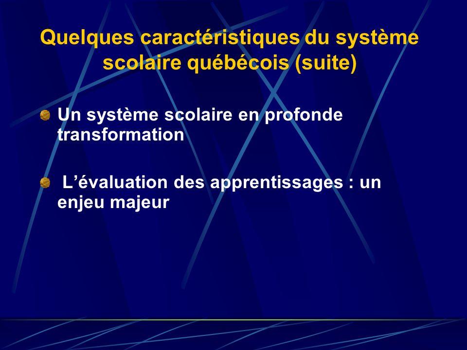 Quelques caractéristiques du système scolaire québécois (suite) Un système scolaire en profonde transformation Lévaluation des apprentissages : un enj