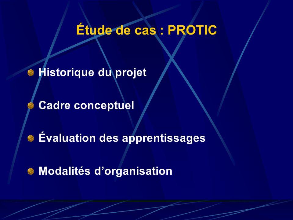 Étude de cas : PROTIC Historique du projet Cadre conceptuel Évaluation des apprentissages Modalités dorganisation