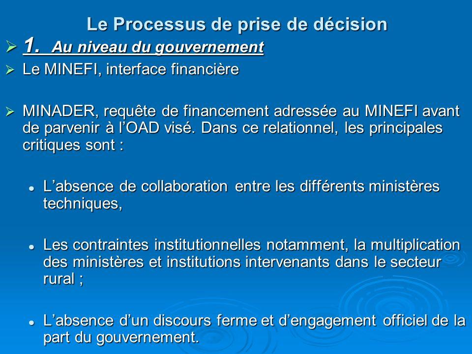 Le Processus de prise de décision 1. Au niveau du gouvernement 1. Au niveau du gouvernement Le MINEFI, interface financière Le MINEFI, interface finan