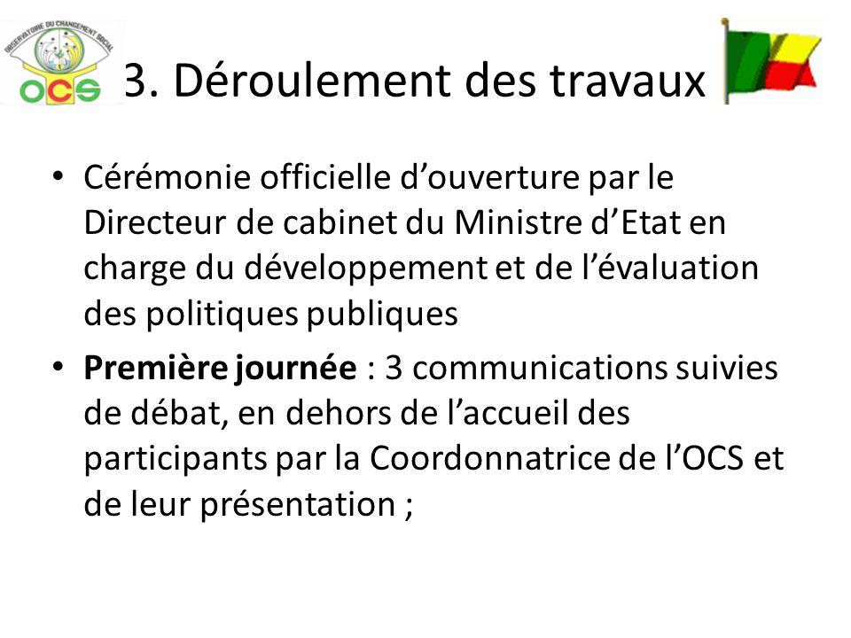 3. Déroulement des travaux Cérémonie officielle douverture par le Directeur de cabinet du Ministre dEtat en charge du développement et de lévaluation