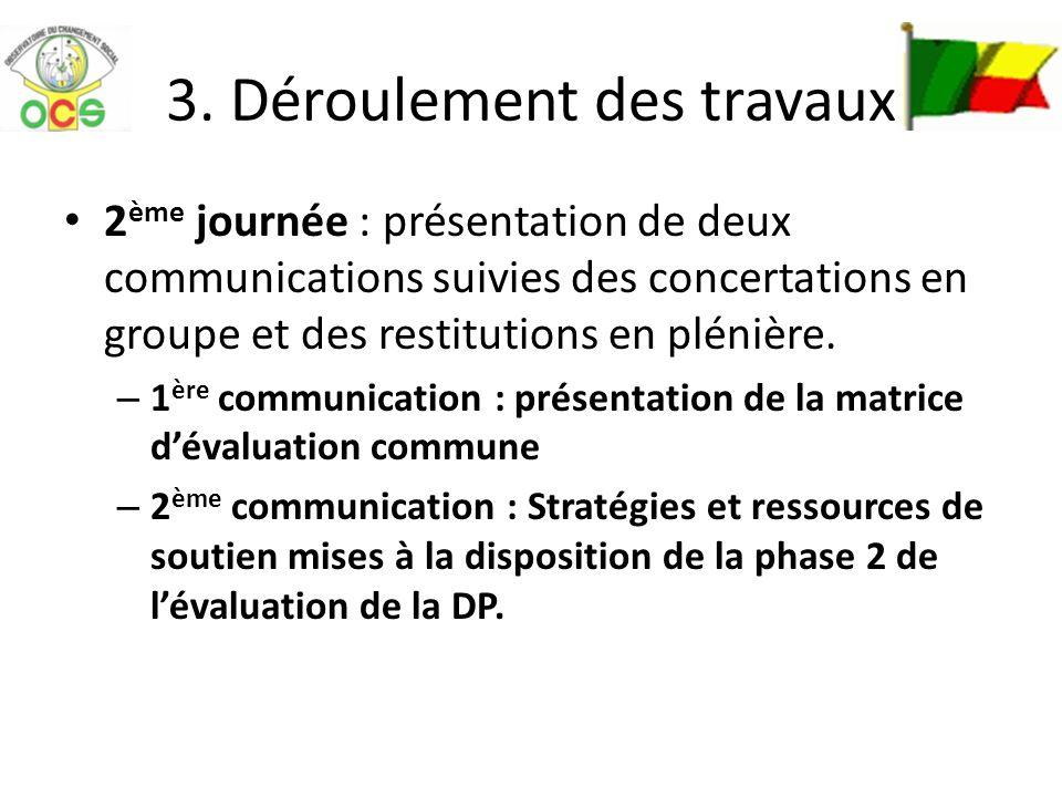 3. Déroulement des travaux 2 ème journée : présentation de deux communications suivies des concertations en groupe et des restitutions en plénière. –