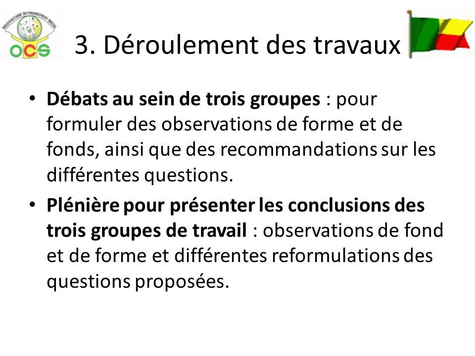 3. Déroulement des travaux Débats au sein de trois groupes : pour formuler des observations de forme et de fonds, ainsi que des recommandations sur le