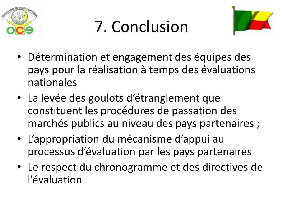 7. Conclusion Détermination et engagement des équipes des pays pour la réalisation à temps des évaluations nationales La levée des goulots détrangleme