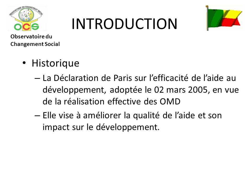 INTRODUCTION Historique – La Déclaration de Paris sur lefficacité de laide au développement, adoptée le 02 mars 2005, en vue de la réalisation effective des OMD – Elle vise à améliorer la qualité de laide et son impact sur le développement.