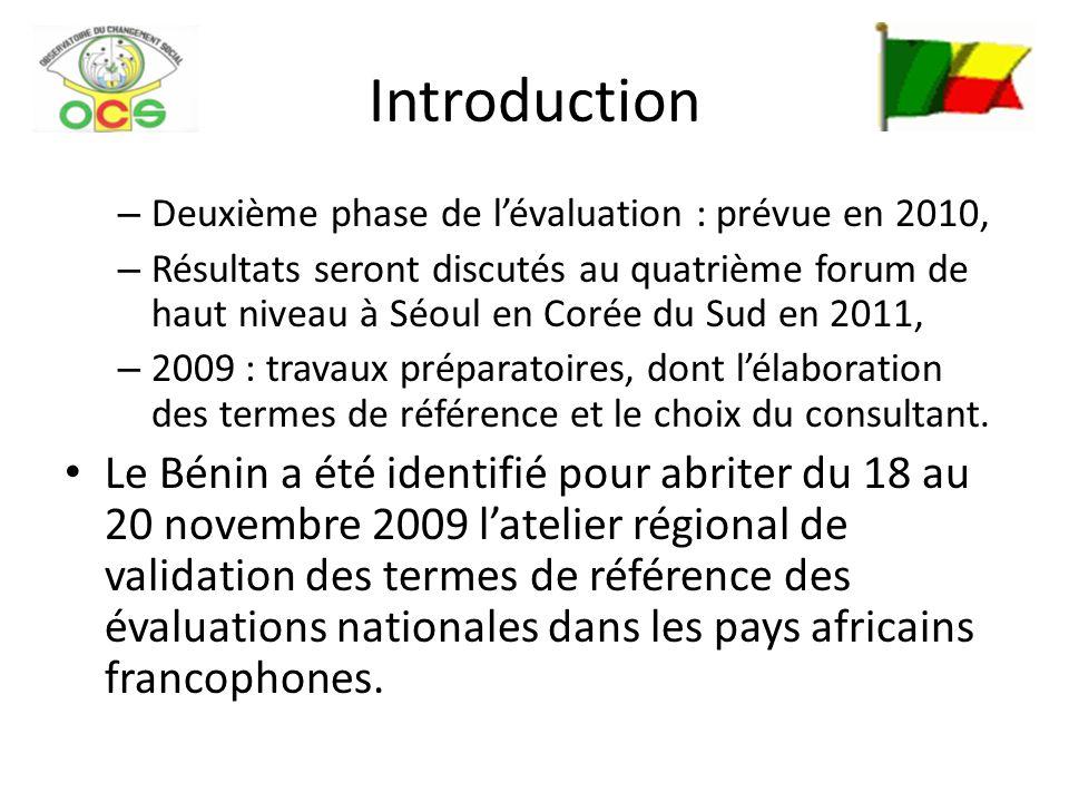 Introduction – Deuxième phase de lévaluation : prévue en 2010, – Résultats seront discutés au quatrième forum de haut niveau à Séoul en Corée du Sud en 2011, – 2009 : travaux préparatoires, dont lélaboration des termes de référence et le choix du consultant.