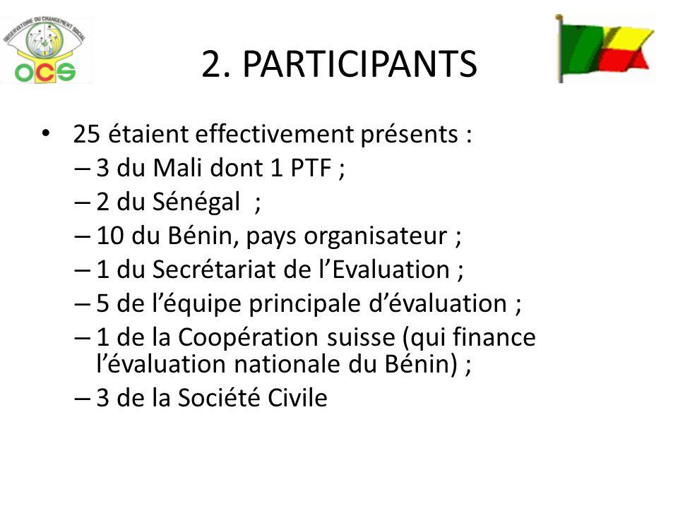 2. PARTICIPANTS 25 étaient effectivement présents : – 3 du Mali dont 1 PTF ; – 2 du Sénégal ; – 10 du Bénin, pays organisateur ; – 1 du Secrétariat de