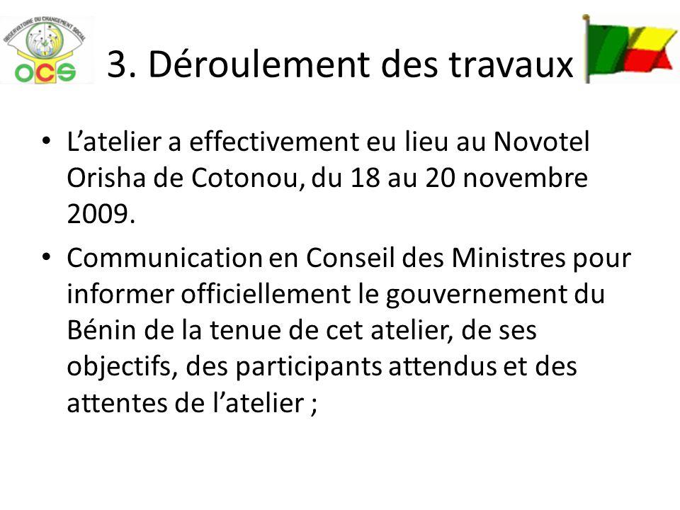 3. Déroulement des travaux Latelier a effectivement eu lieu au Novotel Orisha de Cotonou, du 18 au 20 novembre 2009. Communication en Conseil des Mini