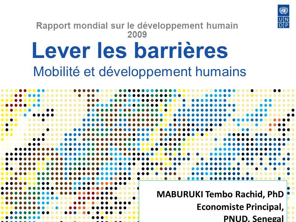 Lever les barrières Mobilité et développement humains Rapport mondial sur le développement humain 2009 MABURUKI Tembo Rachid, PhD Economiste Principal