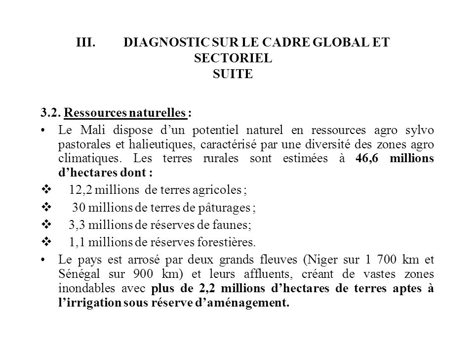 III. DIAGNOSTIC SUR LE CADRE GLOBAL ET SECTORIEL SUITE 3.2. Ressources naturelles : Le Mali dispose dun potentiel naturel en ressources agro sylvo pas
