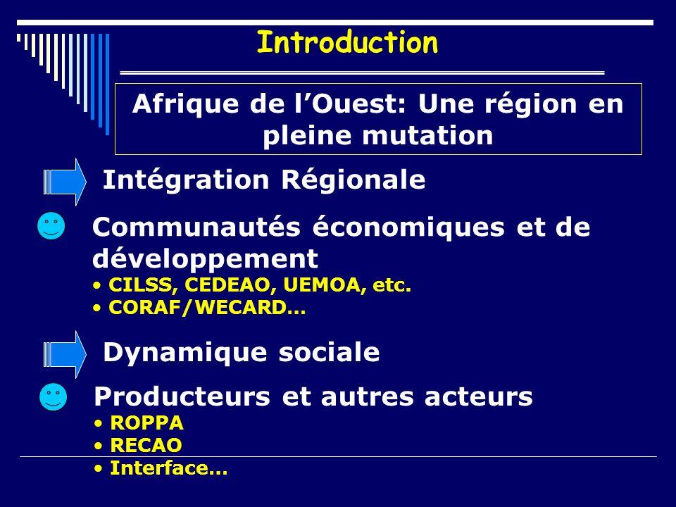 Introduction Afrique de lOuest: Une région en pleine mutation Intégration Régionale Communautés économiques et de développement CILSS, CEDEAO, UEMOA, etc.