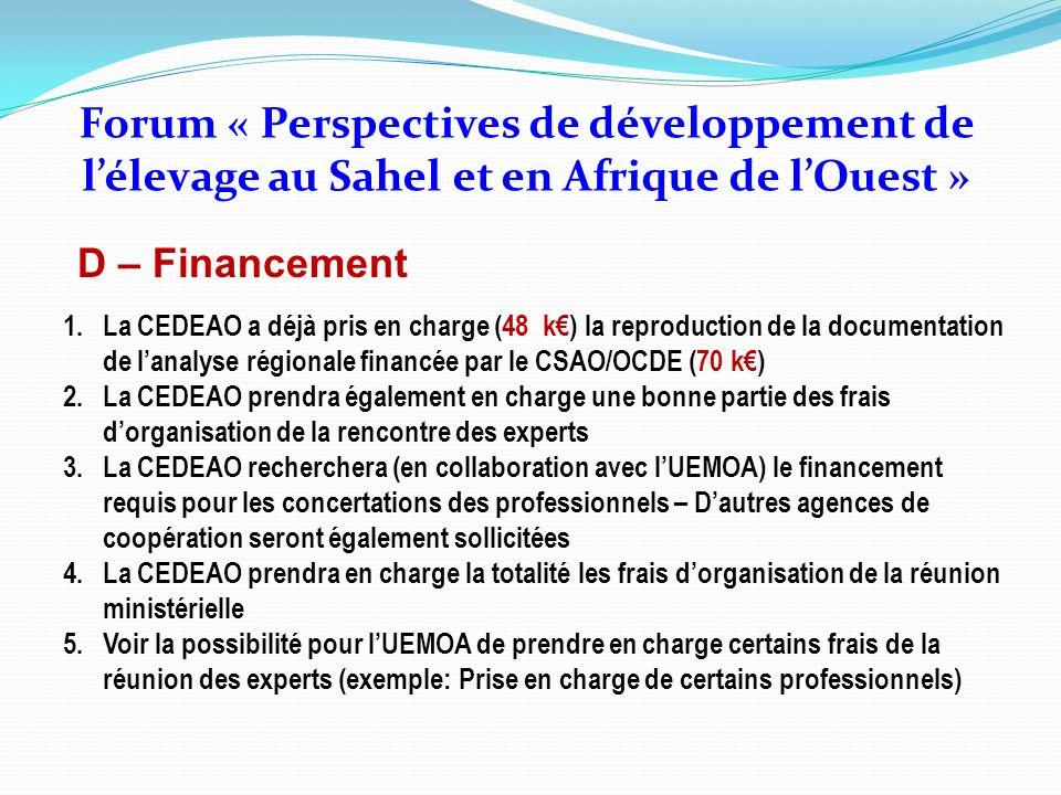 D – Financement 1.La CEDEAO a déjà pris en charge (48 k) la reproduction de la documentation de lanalyse régionale financée par le CSAO/OCDE (70 k) 2.