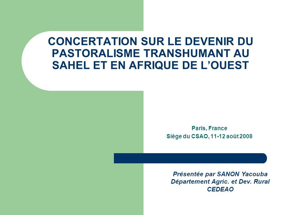 CONCERTATION SUR LE DEVENIR DU PASTORALISME TRANSHUMANT AU SAHEL ET EN AFRIQUE DE LOUEST Paris, France Siège du CSAO, 11-12 août 2008 Présentée par SA