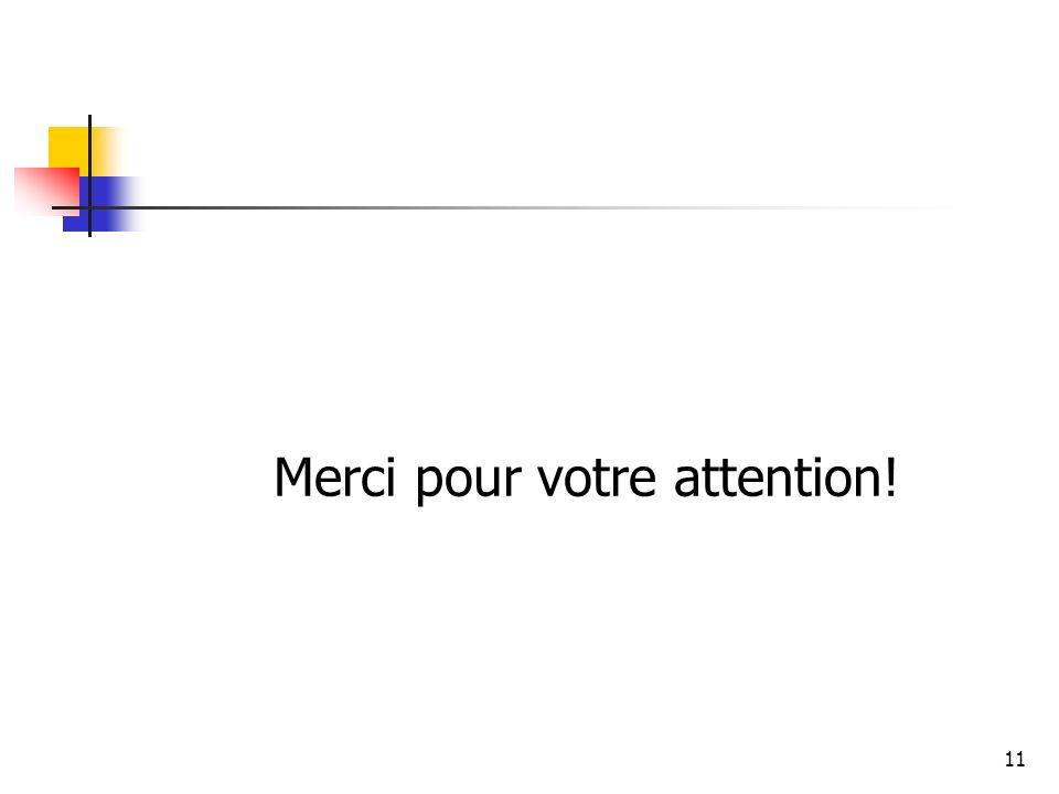 11 Merci pour votre attention!