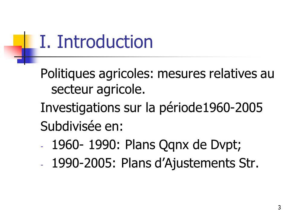 3 I. Introduction Politiques agricoles: mesures relatives au secteur agricole. Investigations sur la période1960-2005 Subdivisée en: - 1960- 1990: Pla