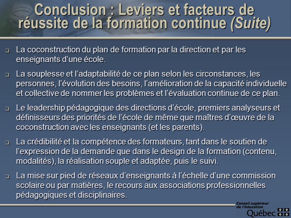 Conclusion : Leviers et facteurs de réussite de la formation continue (Suite) La coconstruction du plan de formation par la direction et par les enseignants dune école.