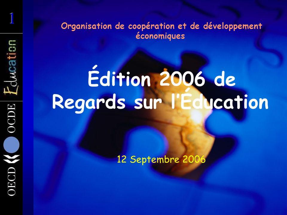 Organisation de coopération et de développement économiques Édition 2006 de Regards sur lÉducation 12 Septembre 2006