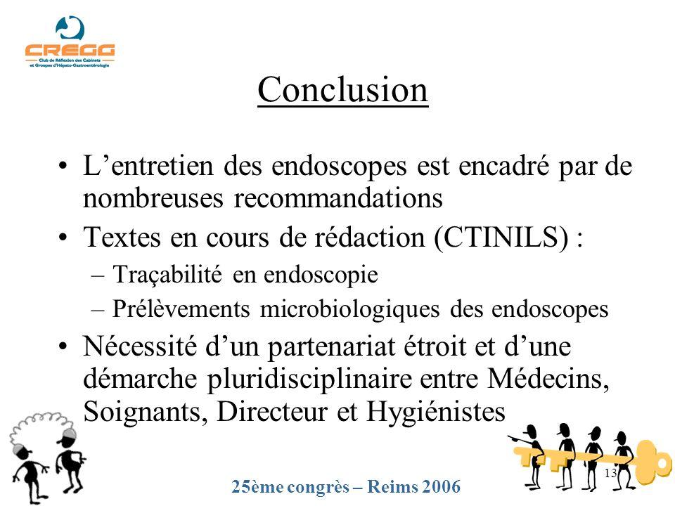 13 Lentretien des endoscopes est encadré par de nombreuses recommandations Textes en cours de rédaction (CTINILS) : –Traçabilité en endoscopie –Prélèv
