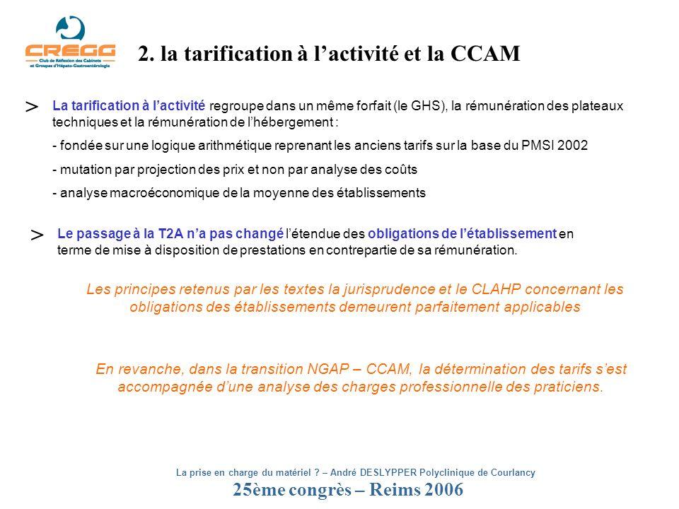 25ème congrès – Reims 2006 2. la tarification à lactivité et la CCAM La tarification à lactivité regroupe dans un même forfait (le GHS), la rémunérati