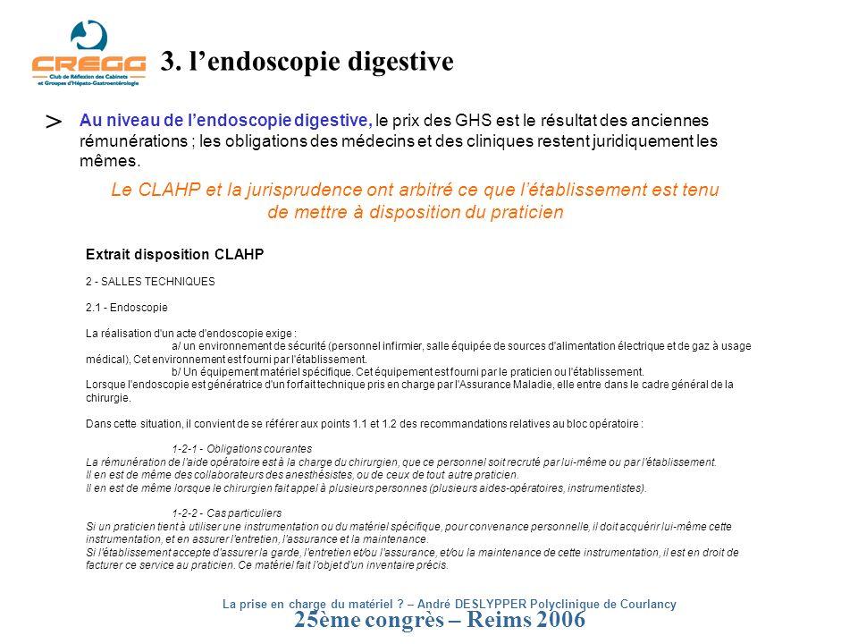 25ème congrès – Reims 2006 3. lendoscopie digestive Au niveau de lendoscopie digestive, le prix des GHS est le résultat des anciennes rémunérations ;
