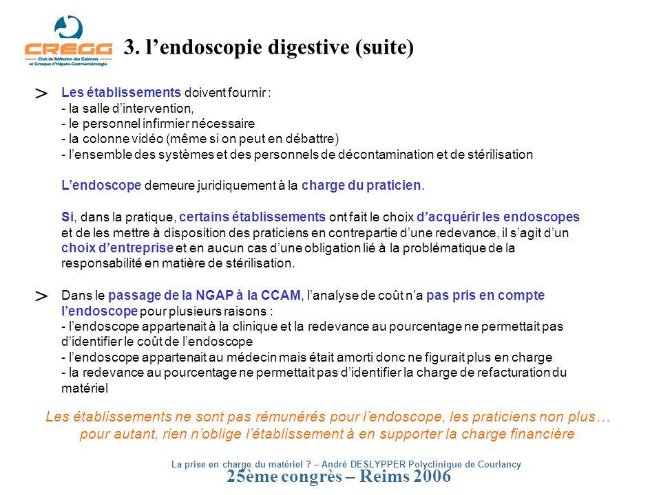 25ème congrès – Reims 2006 3. lendoscopie digestive (suite) Les établissements doivent fournir : - la salle dintervention, - le personnel infirmier né