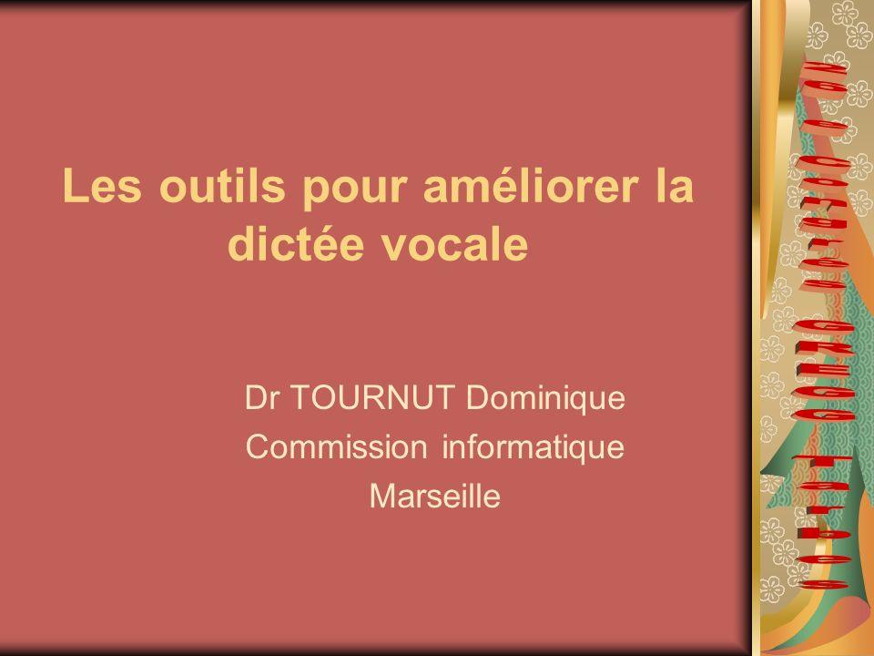 Les outils pour améliorer la dictée vocale Dr TOURNUT Dominique Commission informatique Marseille