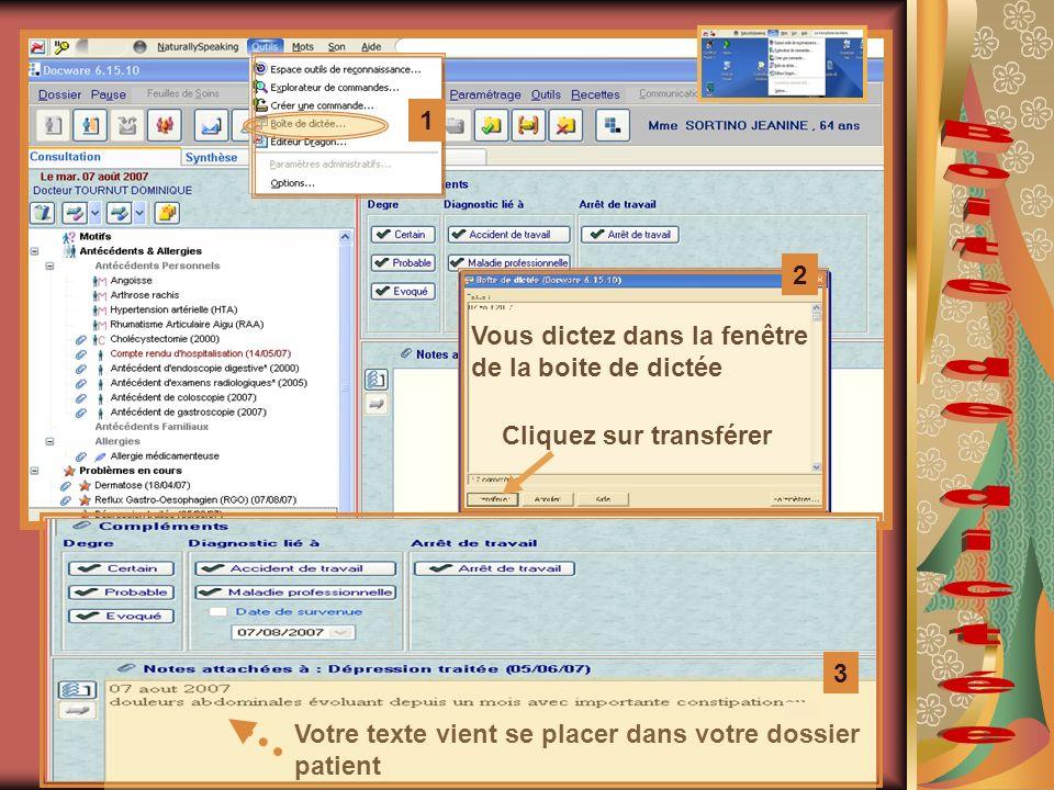 Vous dictez dans la fenêtre de la boite de dictée Cliquez sur transférer Votre texte vient se placer dans votre dossier patient 1 2 3